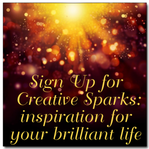 Sign Up For Creative Sparks! Inspiration for your brilliant life